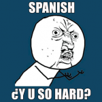 Spanish-y-u-so-hard
